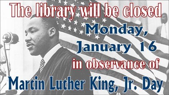The library will be closed Monday, January 16 in observance of Martin Luther King, Jr. Day