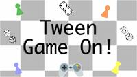 Tween Game On!