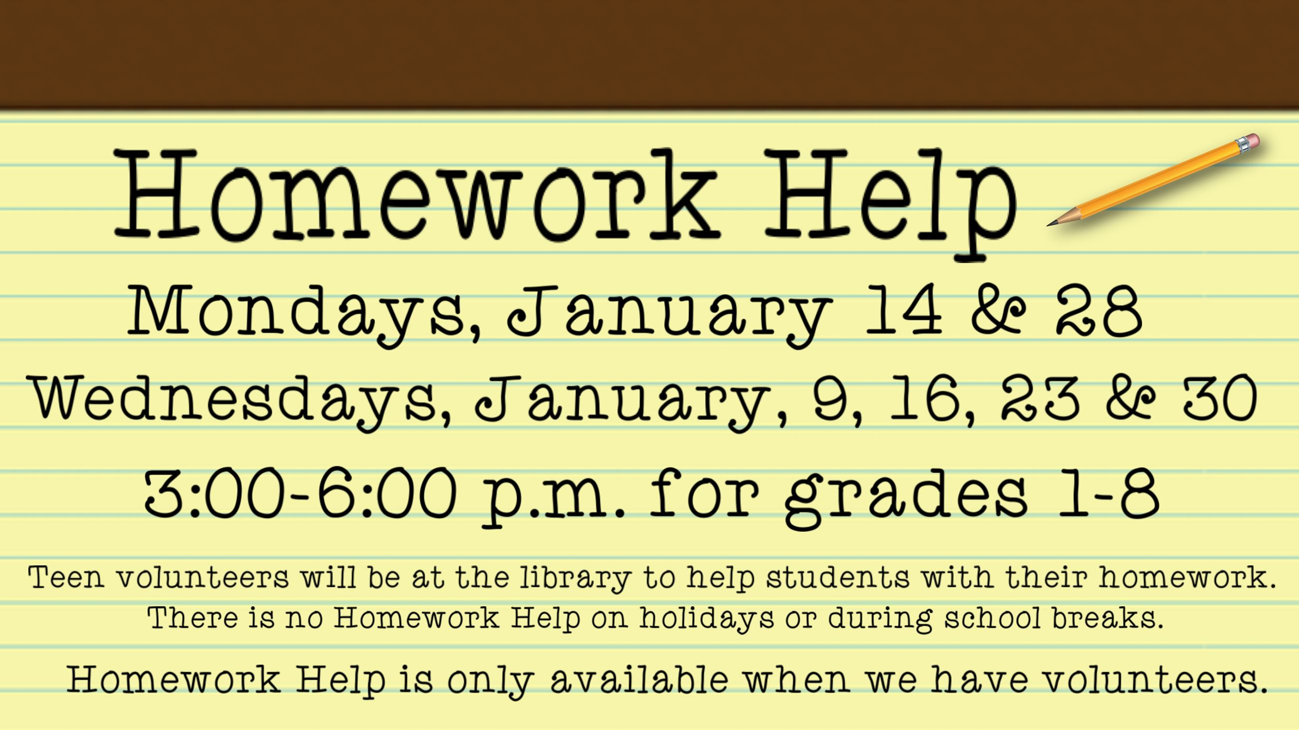 Homework Help. January 9, 14, 16, 23, 28, & 30. 3 to 6 p.m. Grades 1 thru 8.