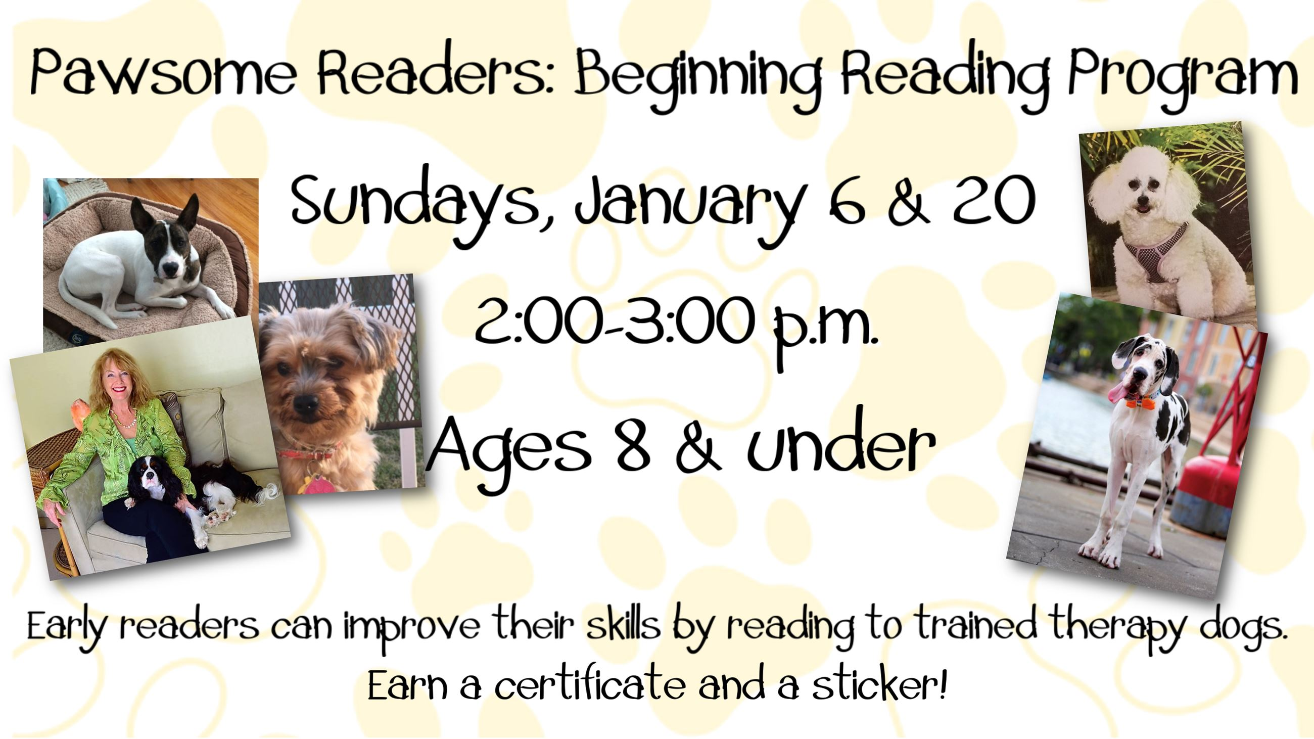 Pawsome Readers. January 6 & 20. 2 to 3 p.m. Ages 8 & under.