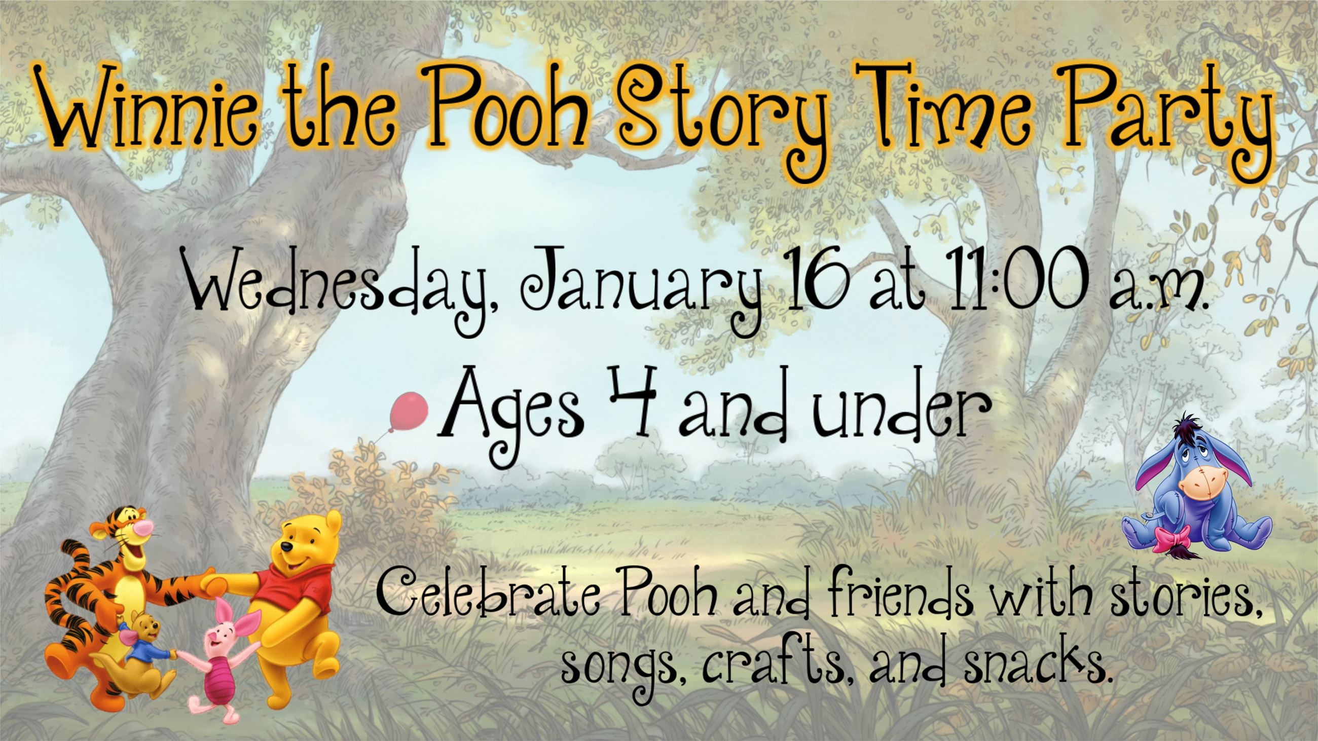 Winnie the Pooh Story Time Party. January 16 at 11 a.m. Ages 4 & under.