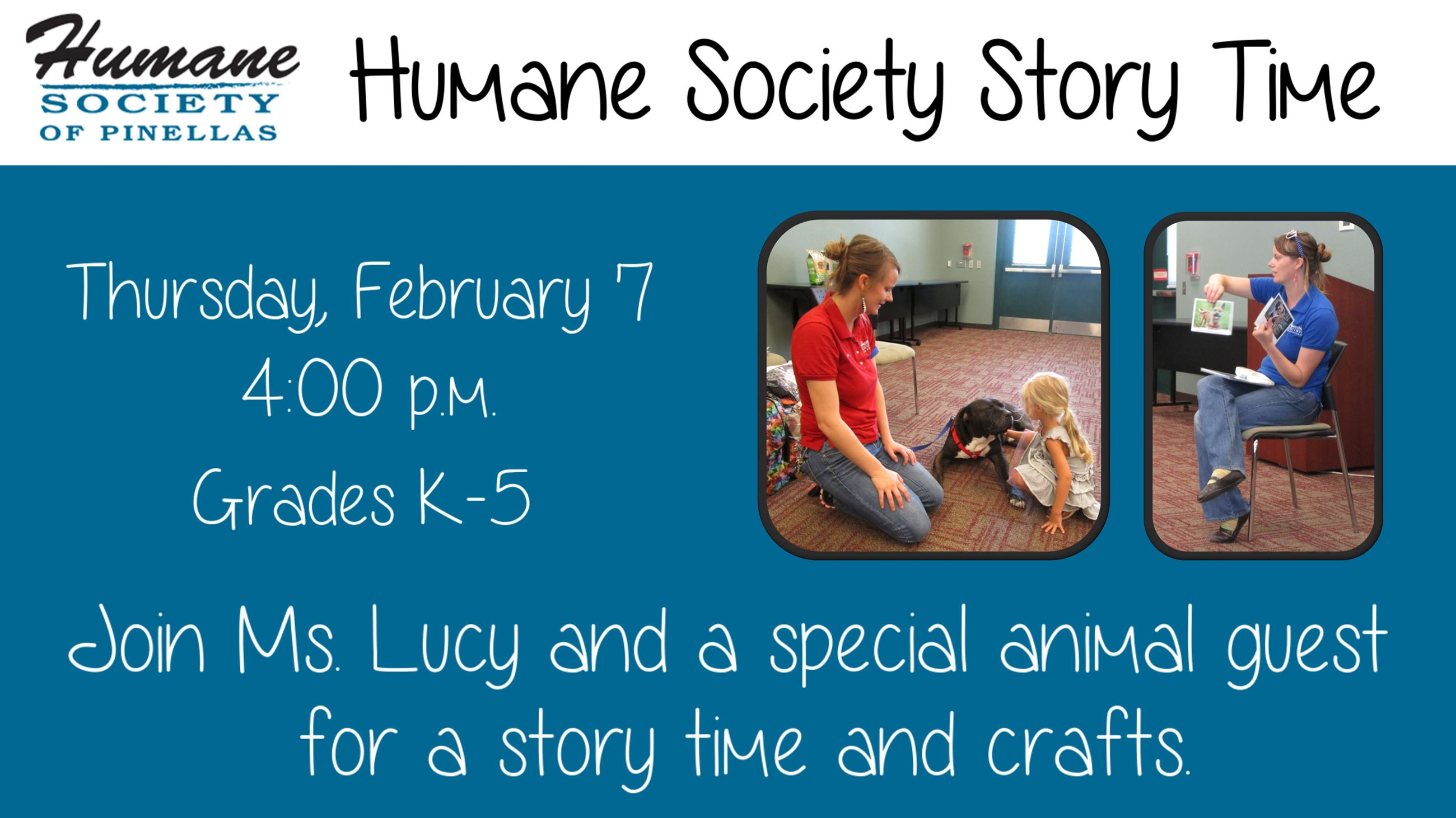 Humane Society Story Time. February 7 @ 4 p.m. Grades K thru 5. Join Ms. Lucy and a special animal g