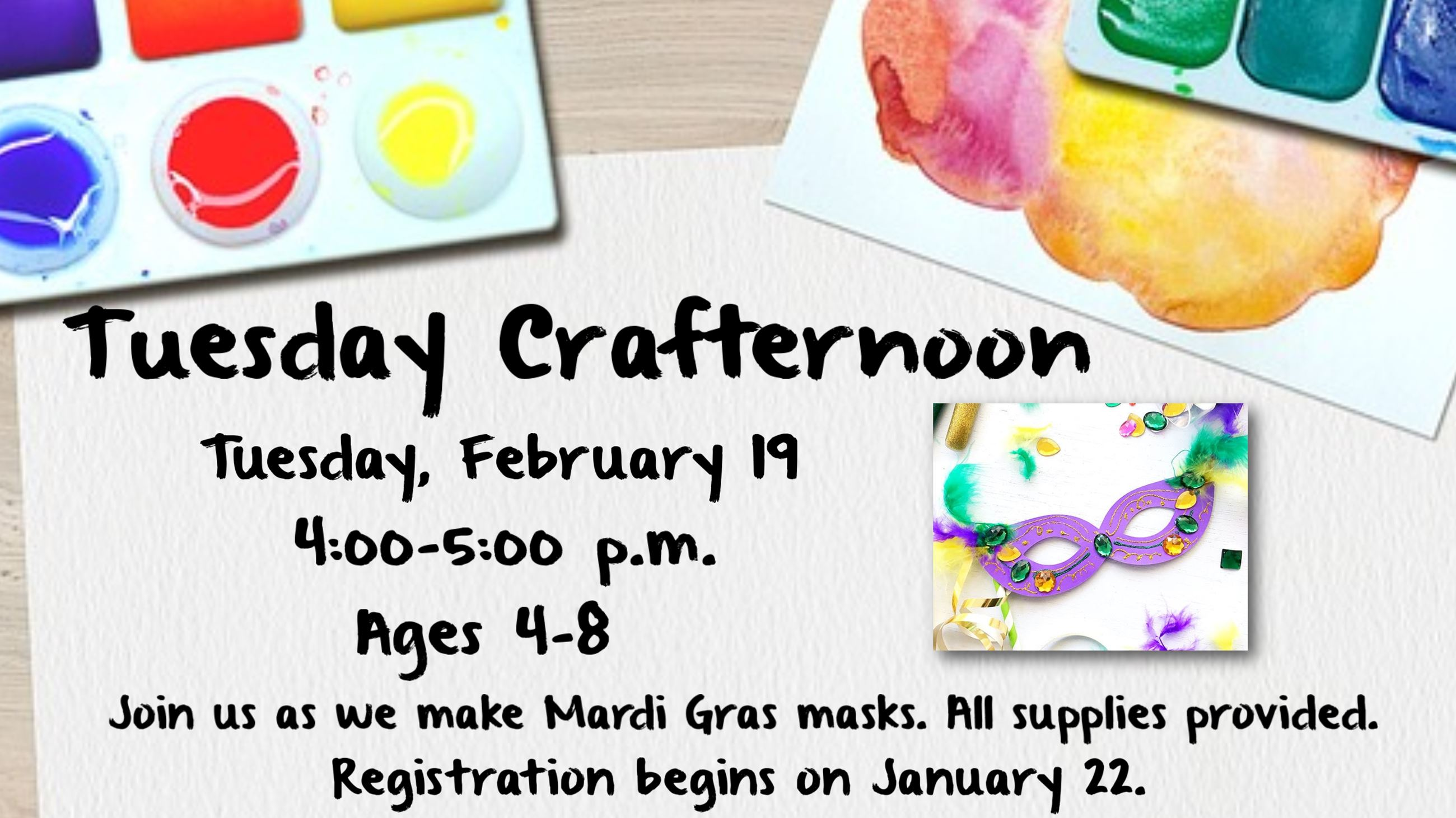Tuesday Crafternoon. February 19, 4 to 5 p.m. Ages 4 to 8. Registration begins January 22.