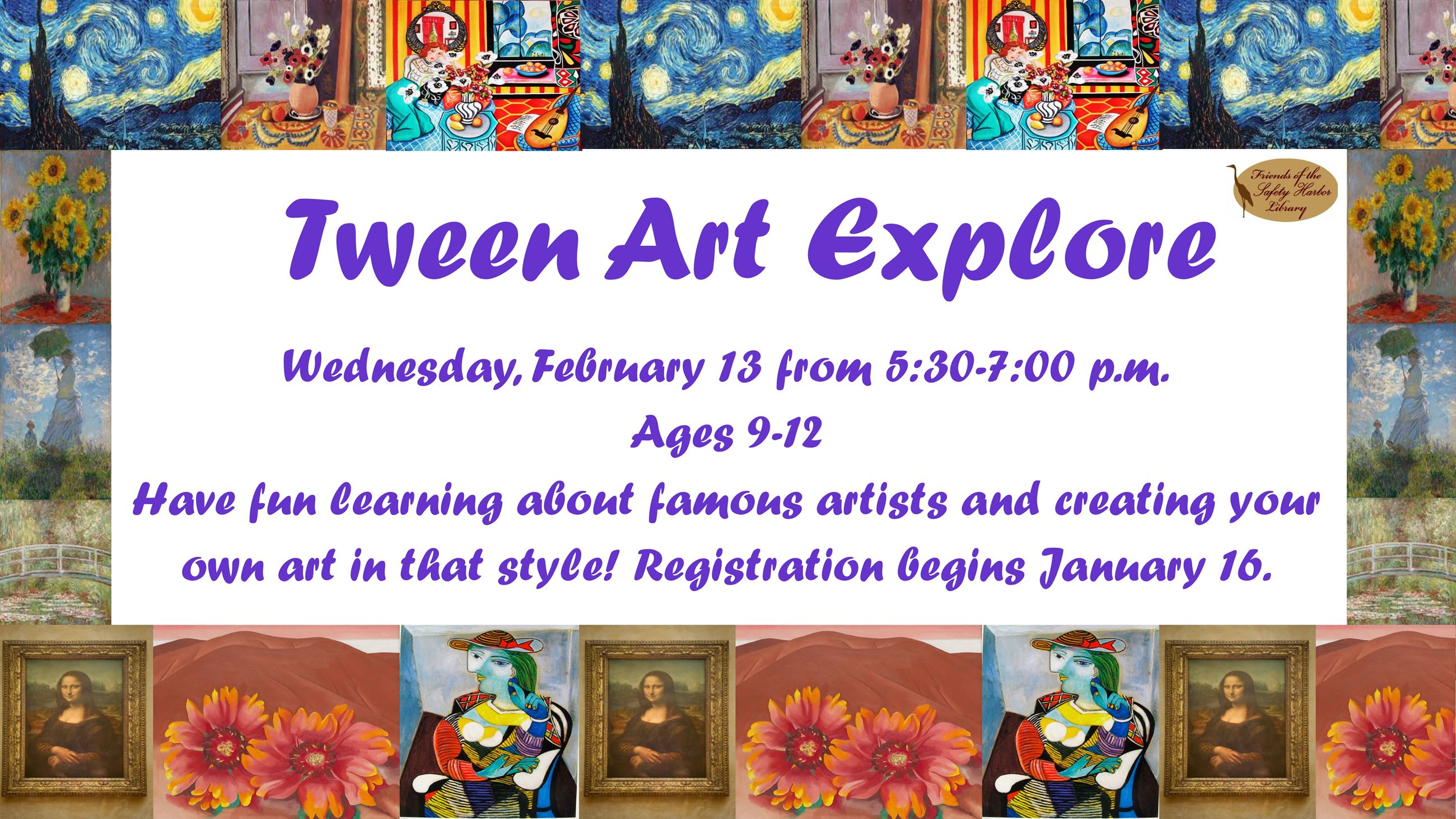 Tween Art Explore. February 13 from 5:30 to 7 p.m. Ages 9 to 12. Registration begins January 16.