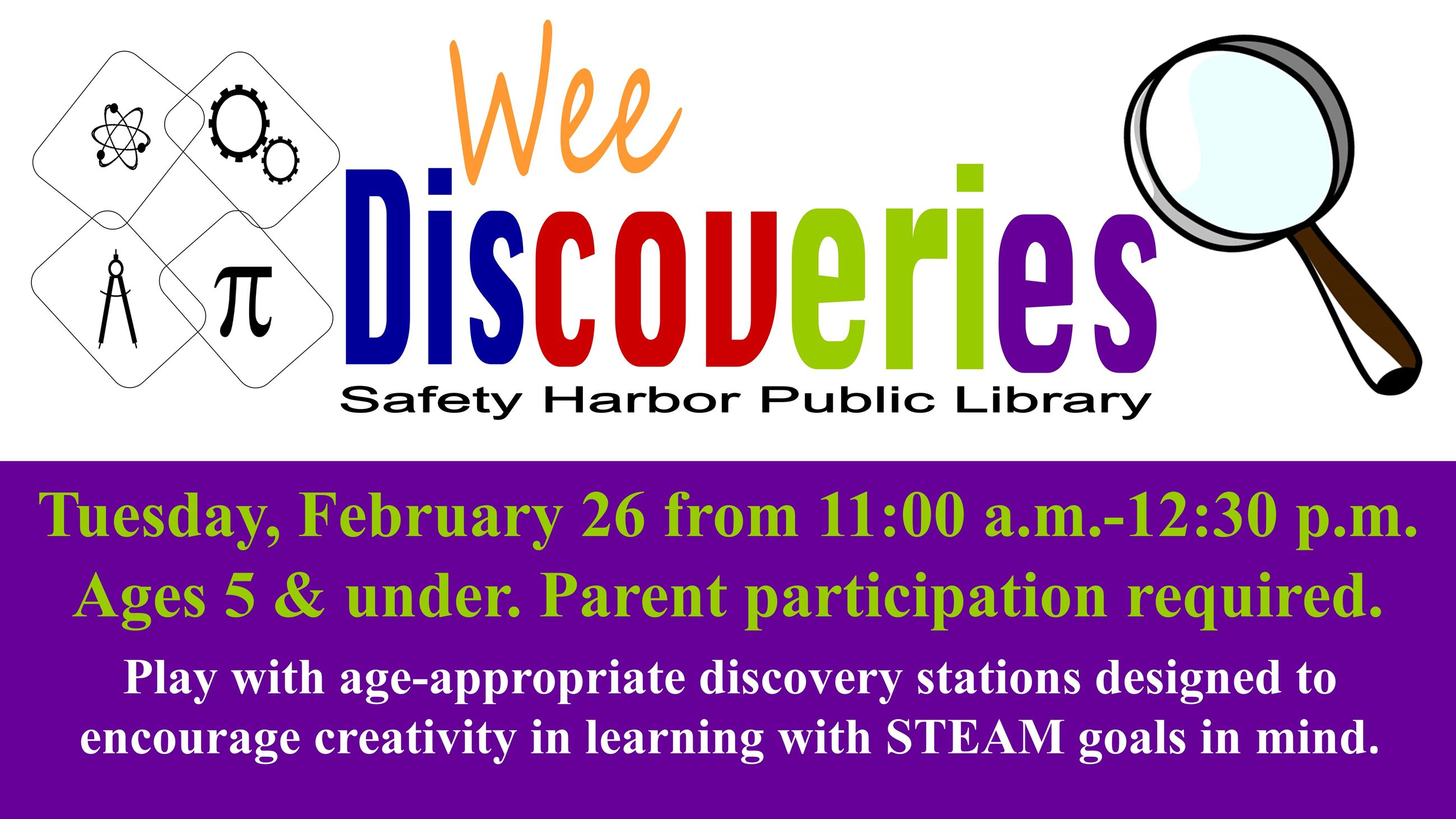 Wee Discoveries. February 26 from 11 a.m. to 12:30 p.m. Ages 5 & under. Parent participation require