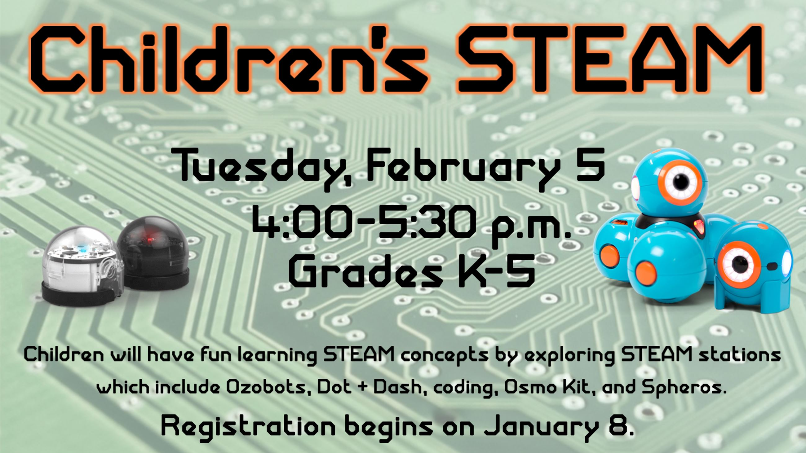 Childrens STEAM. February 5, 4 to 5:30 p.m. Grades K thru 5. Registration begins January 8.