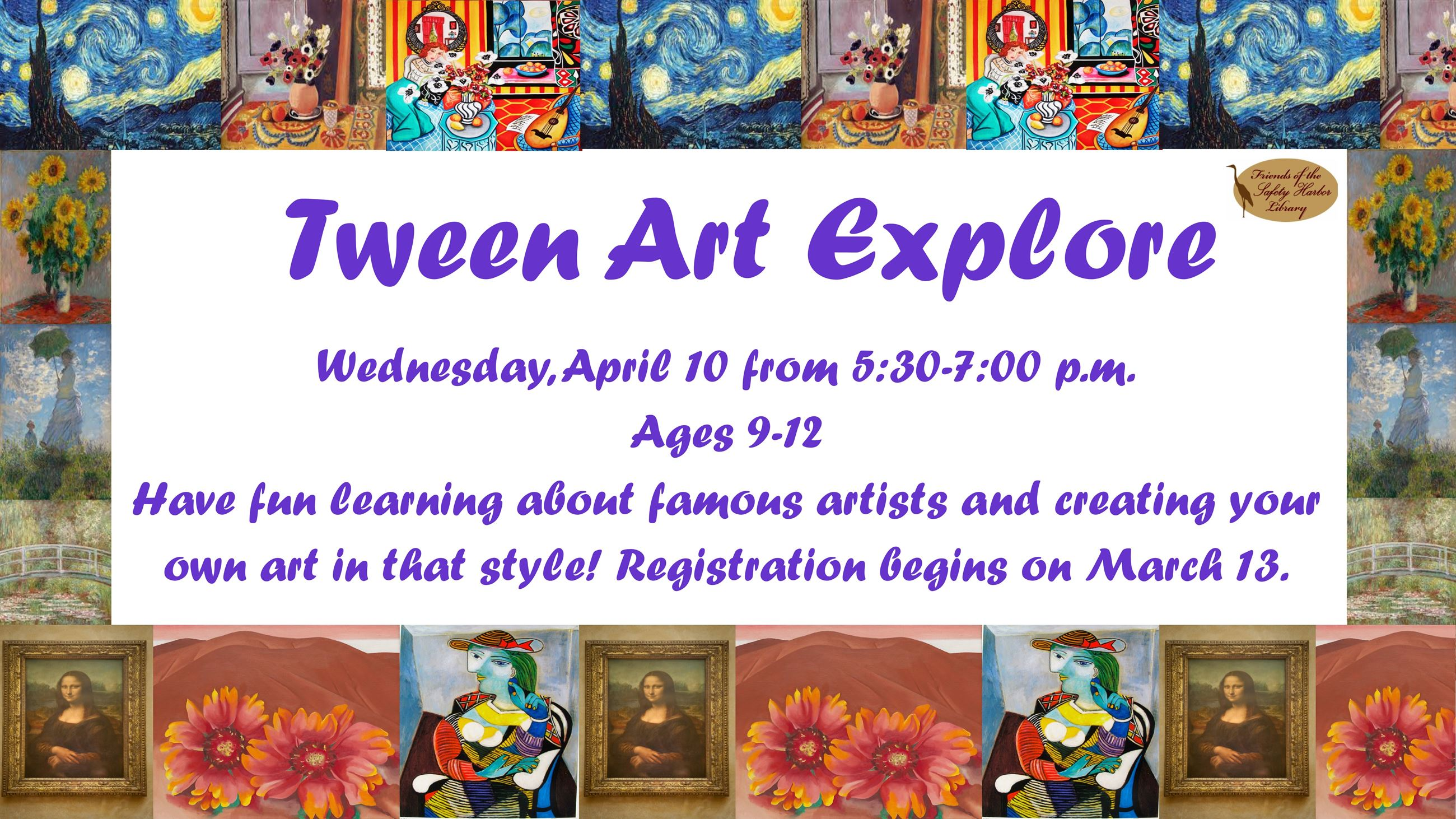 Tween Art Explore. April 10 from 5:30 to 7 p.m. Ages 9 to 12. Registration begins March 13.