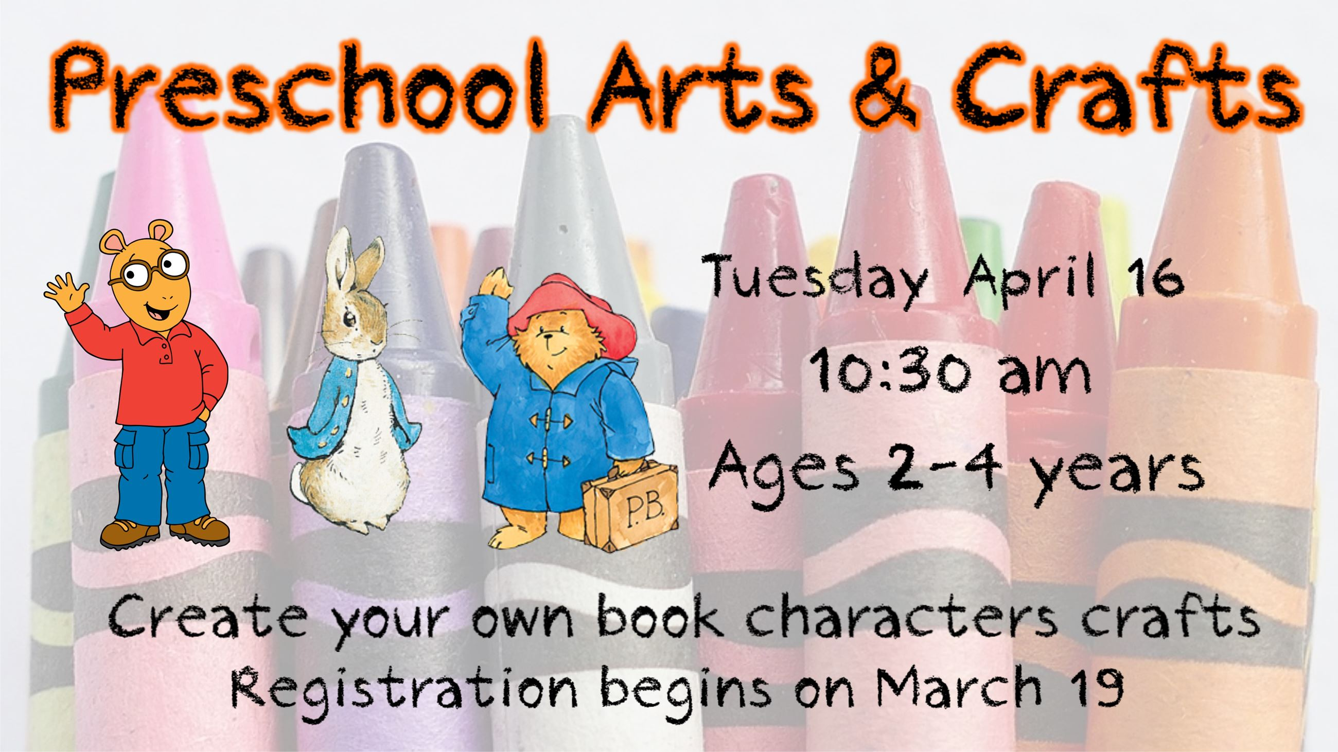 Presschool Arts and Crafts. April 16, 10:30 a.m. Ages 2 to 4. Registration required.